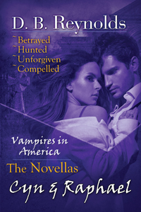 The Cyn and Raphael Novellas: Betrayed, Hunted, Unforgiven, and